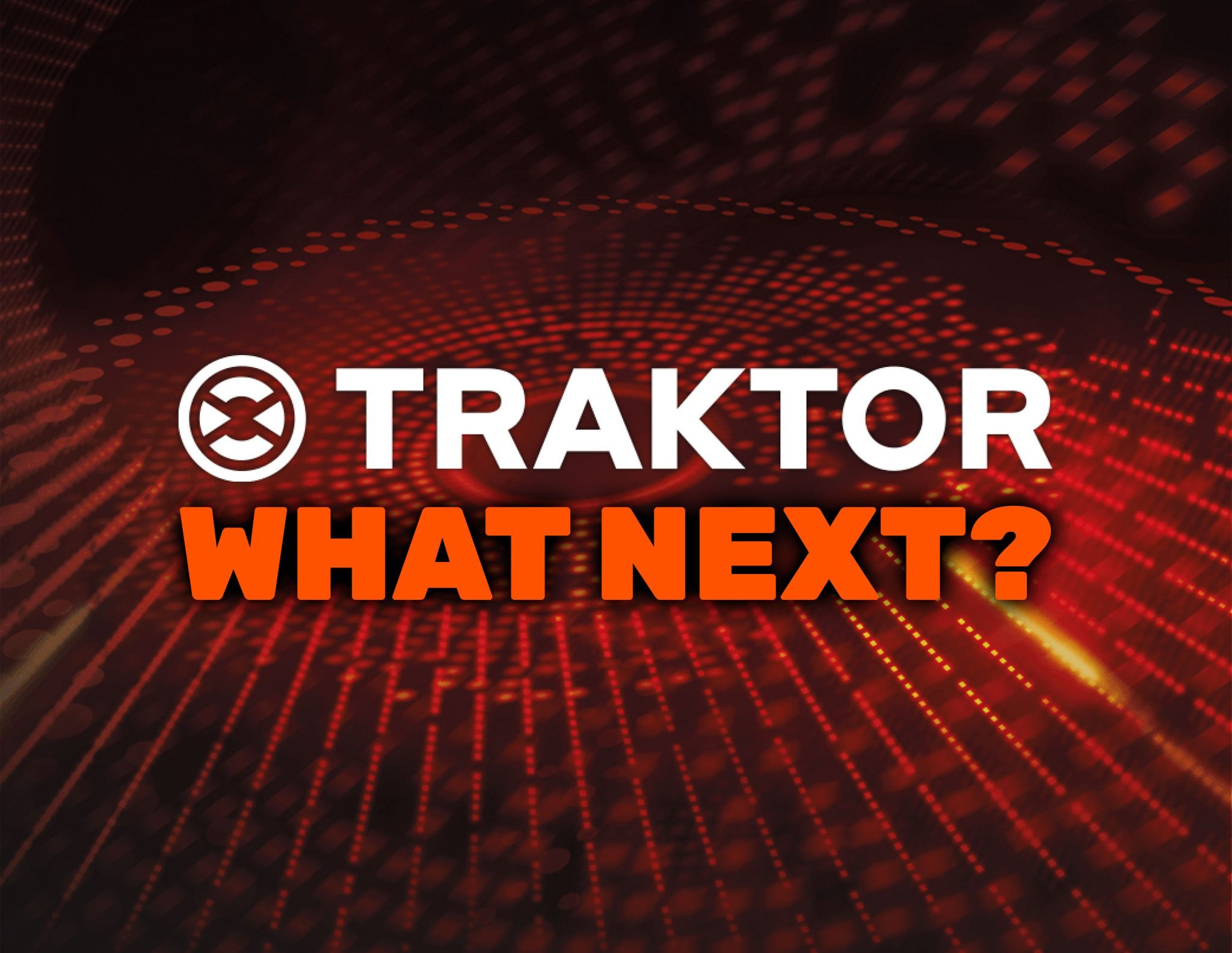 WHAT NEXT?: What do you want from Traktor Pro? | DJWORX